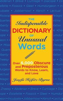 The Indispensible Dictionary of Unusual Words By Bryrne, Josefa Heifetz
